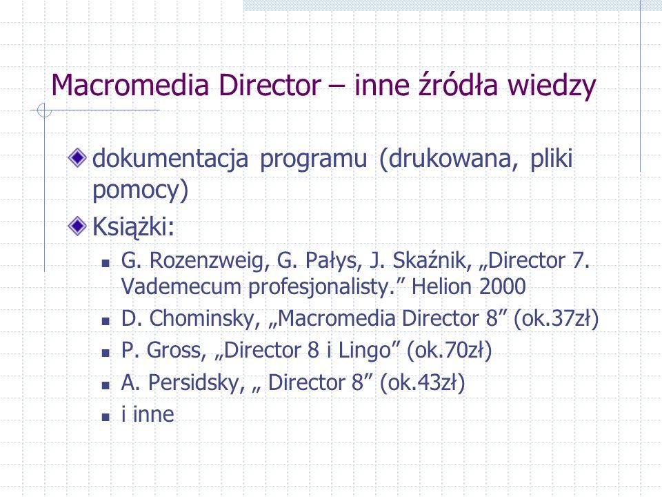 Macromedia Director – inne źródła wiedzy dokumentacja programu (drukowana, pliki pomocy) Książki: G.
