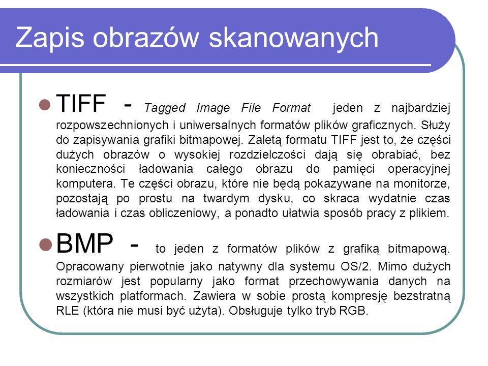 Zapis obrazów skanowanych TIFF - Tagged Image File Format jeden z najbardziej rozpowszechnionych i uniwersalnych formatów plików graficznych. Służy do