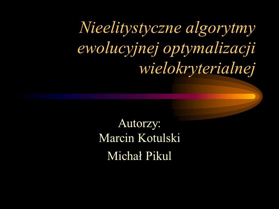 Nieelitystyczne algorytmy ewolucyjnej optymalizacji wielokryterialnej Autorzy: Marcin Kotulski Michał Pikul