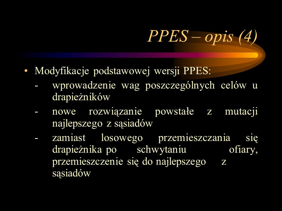 PPES – opis (4) Modyfikacje podstawowej wersji PPES: - wprowadzenie wag poszczególnych celów u drapieżników -nowe rozwiązanie powstałe z mutacji najle