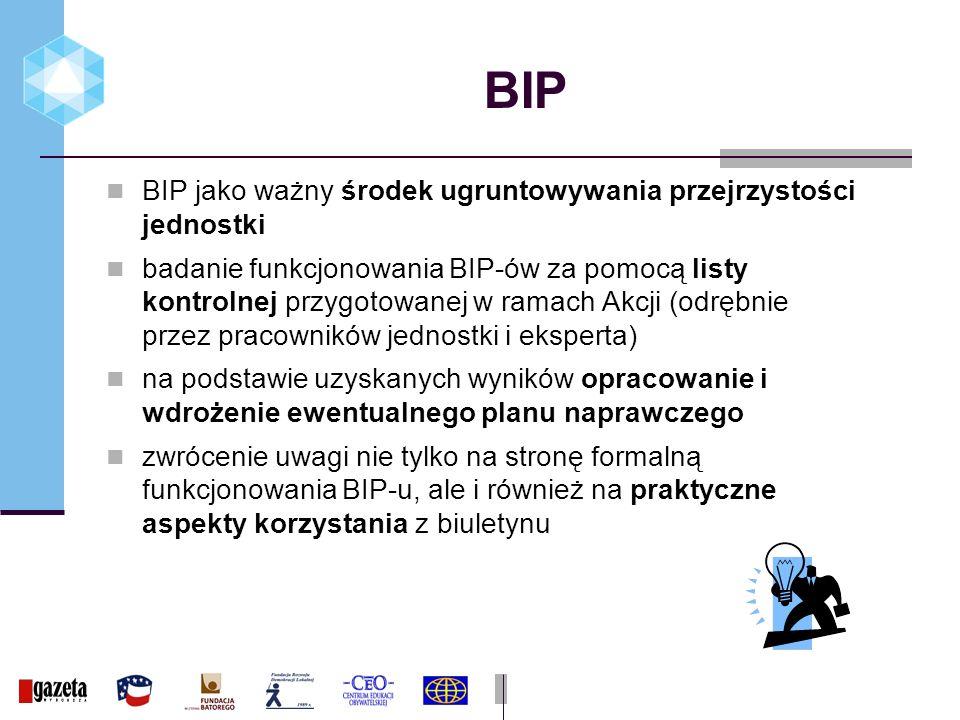 BIP BIP jako ważny środek ugruntowywania przejrzystości jednostki badanie funkcjonowania BIP-ów za pomocą listy kontrolnej przygotowanej w ramach Akcji (odrębnie przez pracowników jednostki i eksperta) na podstawie uzyskanych wyników opracowanie i wdrożenie ewentualnego planu naprawczego zwrócenie uwagi nie tylko na stronę formalną funkcjonowania BIP-u, ale i również na praktyczne aspekty korzystania z biuletynu