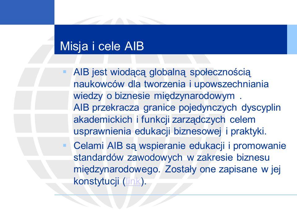Misja i cele AIB AIB jest wiodącą globalną społecznością naukowców dla tworzenia i upowszechniania wiedzy o biznesie międzynarodowym.