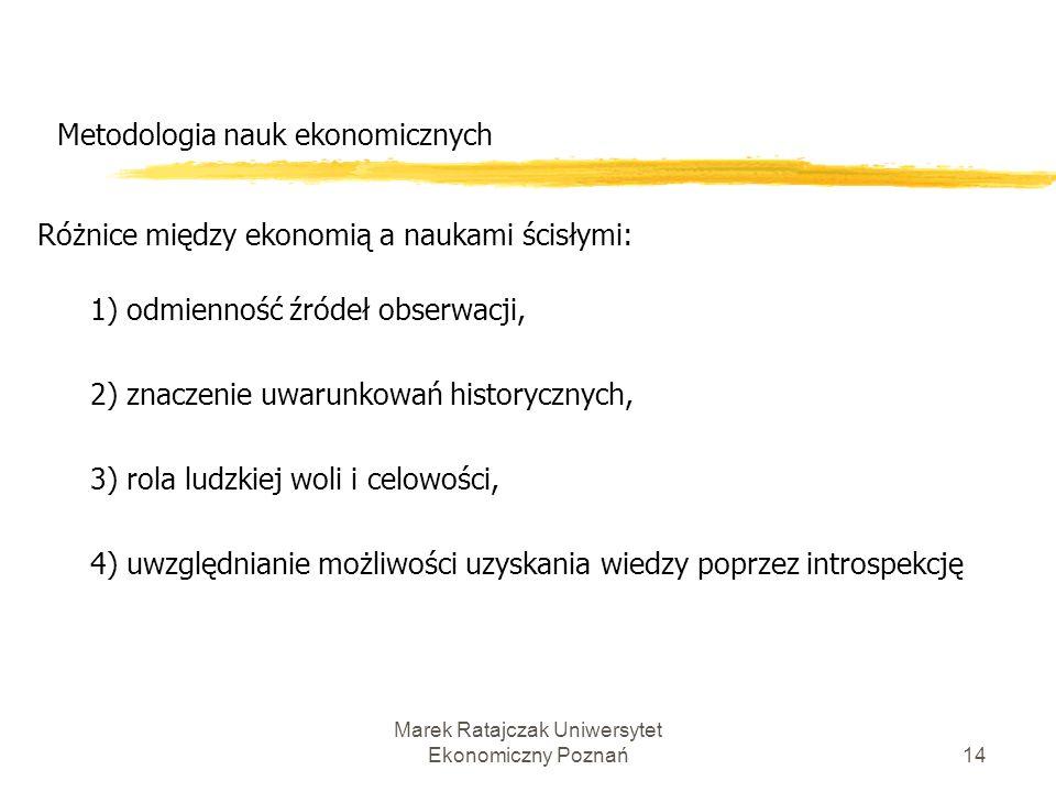 Marek Ratajczak Uniwersytet Ekonomiczny Poznań13 Metodologia nauk ekonomicznych Nauki ekonomiczne, tak samo jak inne nauki społeczne, różnią od nauk p