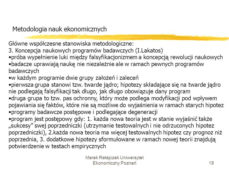 Marek Ratajczak Uniwersytet Ekonomiczny Poznań18 Metodologia nauk ekonomicznych Główne współczesne stanowiska metodologiczne: 2. Koncepcja rewolucji n
