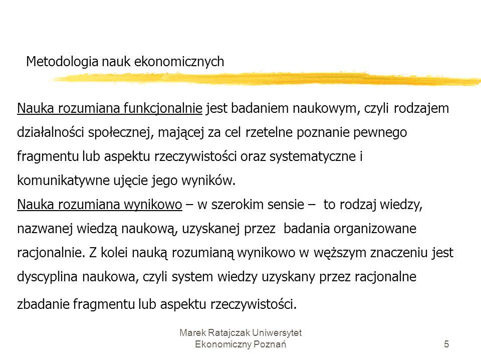 Marek Ratajczak Uniwersytet Ekonomiczny Poznań4 Metodologia nauk ekonomicznych Dyscypliny naukowe traktujące o racjonalności tworzenia wiedzy oraz o c