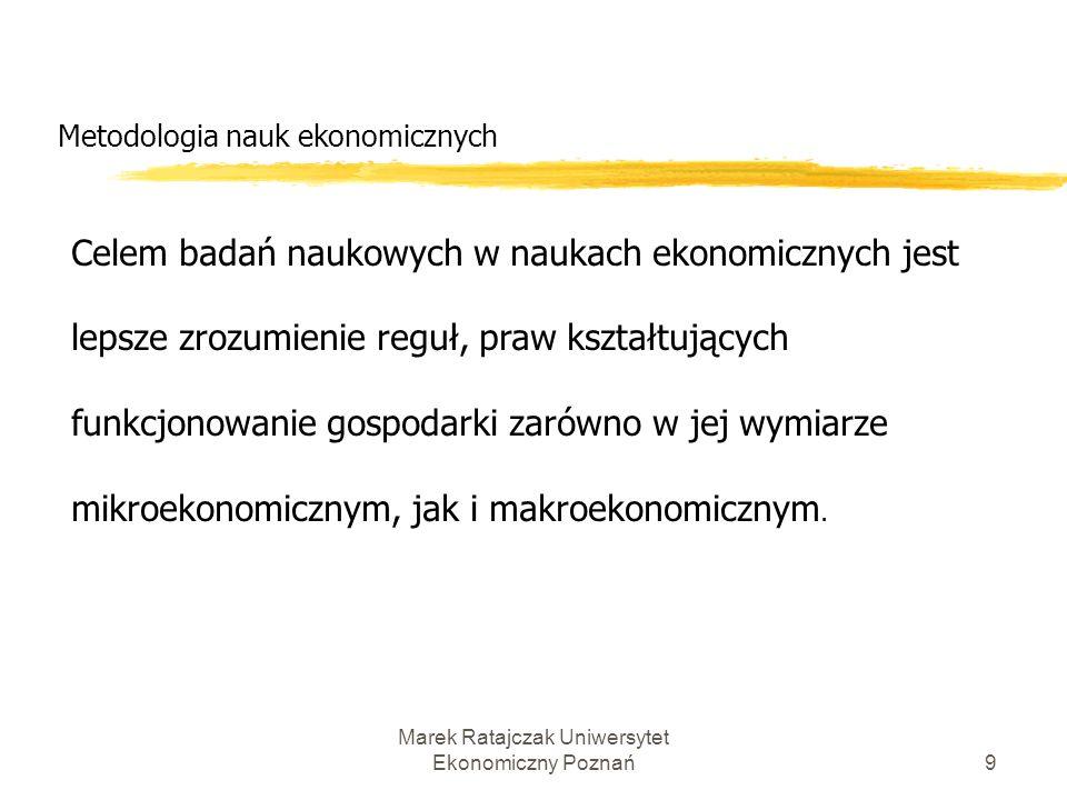 Marek Ratajczak Uniwersytet Ekonomiczny Poznań8 Metodologia nauk ekonomicznych Racjonalność badania jest też określana jako metodyczność, czyli trafno