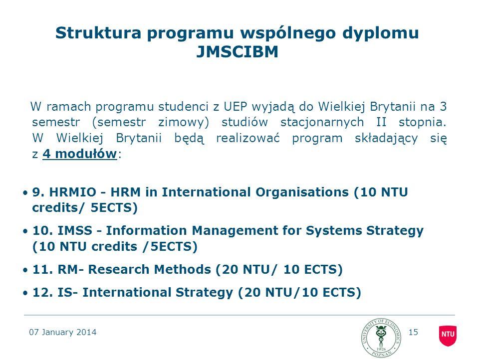 07 January 201415 Struktura programu wspólnego dyplomu JMSCIBM W ramach programu studenci z UEP wyjadą do Wielkiej Brytanii na 3 semestr (semestr zimo