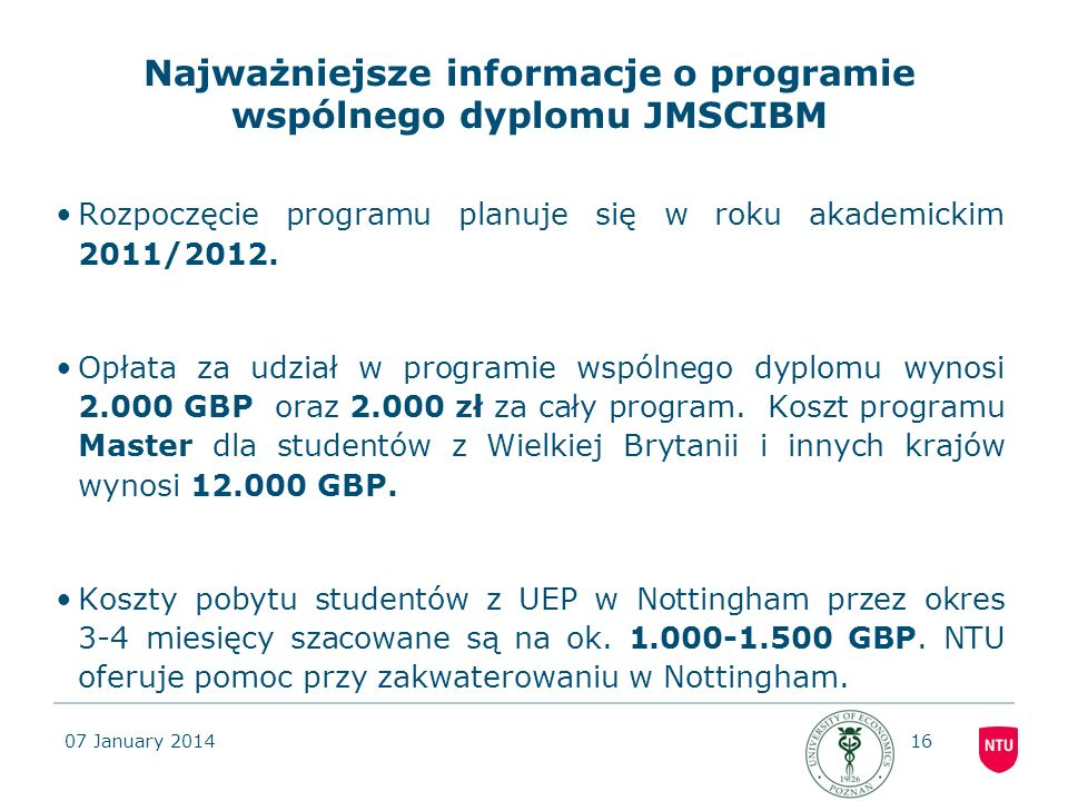 07 January 201416 Najważniejsze informacje o programie wspólnego dyplomu JMSCIBM Rozpoczęcie programu planuje się w roku akademickim 2011/2012. Opłata