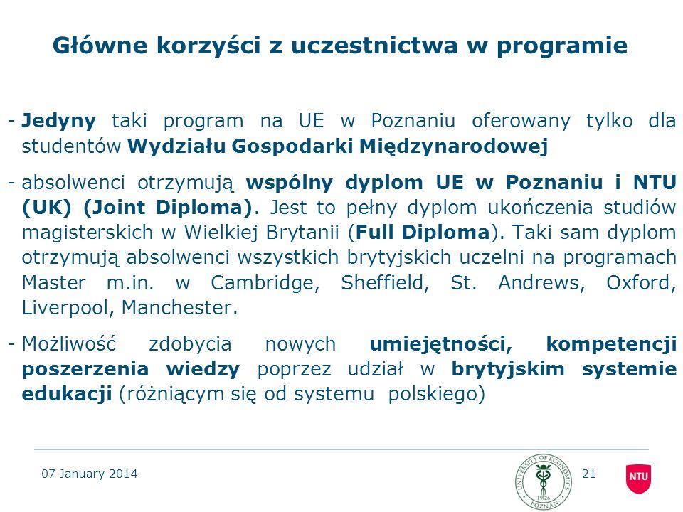 07 January 201421 Główne korzyści z uczestnictwa w programie -Jedyny taki program na UE w Poznaniu oferowany tylko dla studentów Wydziału Gospodarki M