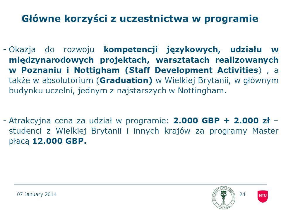 07 January 201424 Główne korzyści z uczestnictwa w programie -Okazja do rozwoju kompetencji językowych, udziału w międzynarodowych projektach, warszta