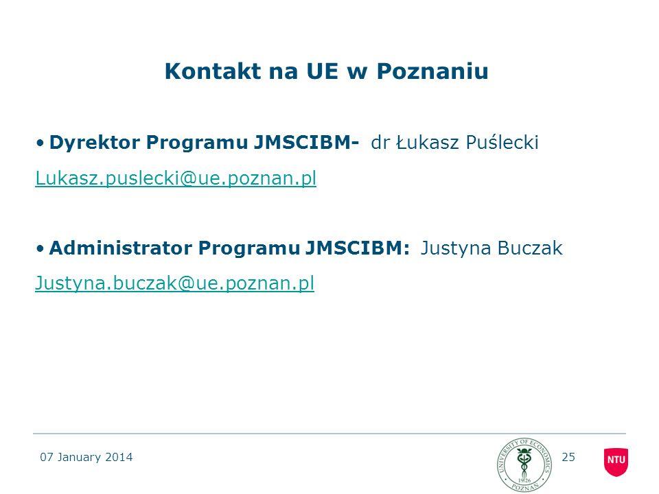 07 January 201425 Kontakt na UE w Poznaniu Dyrektor Programu JMSCIBM- dr Łukasz Puślecki Lukasz.puslecki@ue.poznan.pl Administrator Programu JMSCIBM: