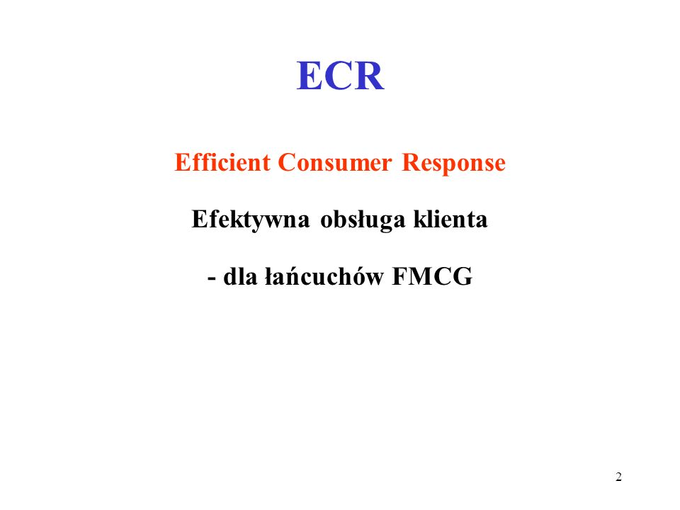 2 ECR Efficient Consumer Response Efektywna obsługa klienta - dla łańcuchów FMCG
