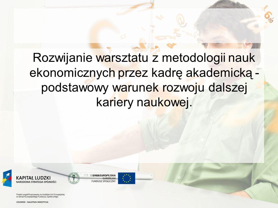 Cele działania: Wzmocnienie potencjału dydaktycznego i naukowego pracowników UEP Integracja badań naukowych i doświadczeń dydaktycznych w ramach UEP Ugruntowanie i wzbogacenie wiedzy przez słuchaczy kursu z zakresu metodologii nauk ekonomicznych w kontekście jej wykorzystania w procesie dydaktycznym i badawczym.
