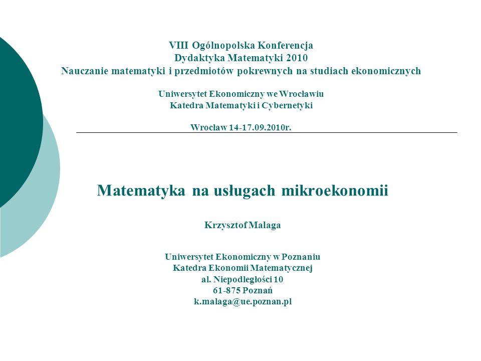VIII Ogólnopolska Konferencja Dydaktyka Matematyki 2010 Nauczanie matematyki i przedmiotów pokrewnych na studiach ekonomicznych Uniwersytet Ekonomiczn