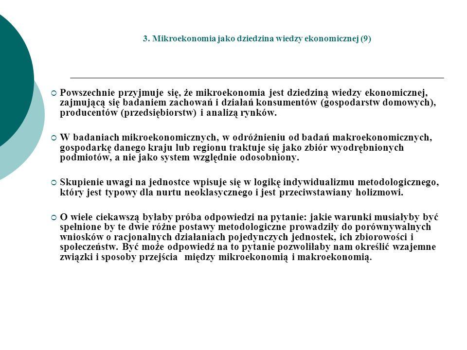 3. Mikroekonomia jako dziedzina wiedzy ekonomicznej (9) Powszechnie przyjmuje się, że mikroekonomia jest dziedziną wiedzy ekonomicznej, zajmującą się