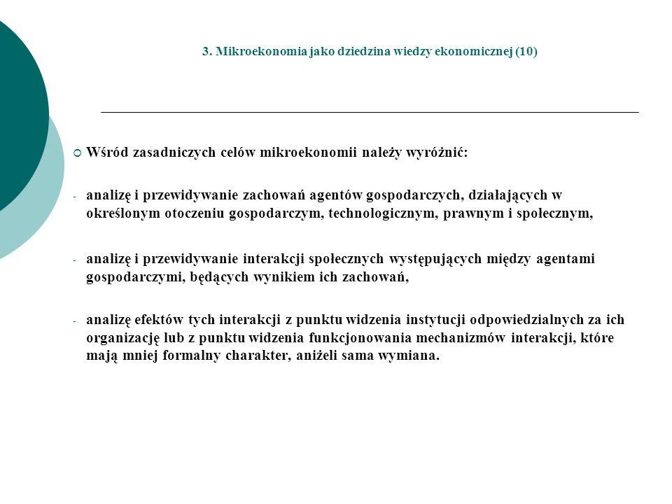 3. Mikroekonomia jako dziedzina wiedzy ekonomicznej (10) Wśród zasadniczych celów mikroekonomii należy wyróżnić: - analizę i przewidywanie zachowań ag