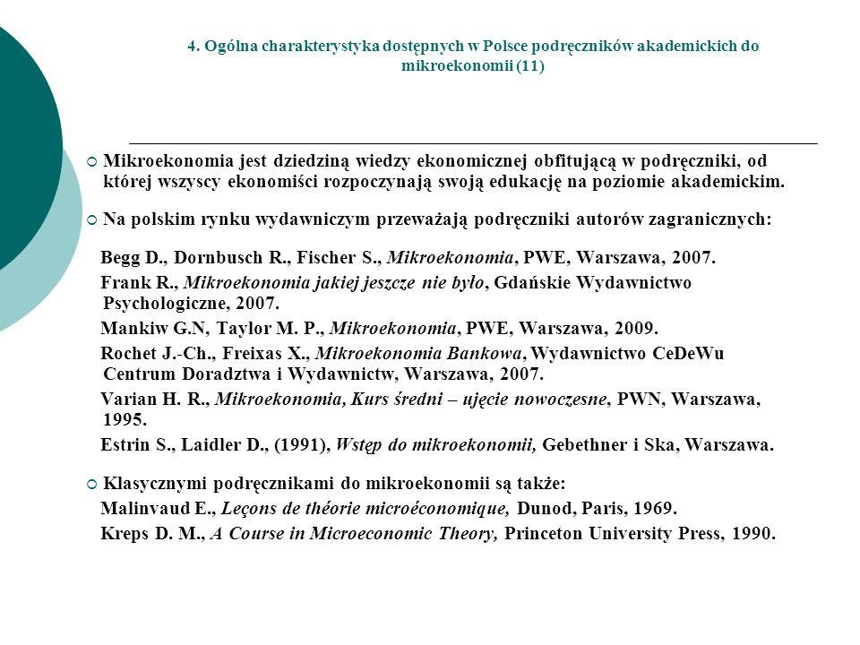 4. Ogólna charakterystyka dostępnych w Polsce podręczników akademickich do mikroekonomii (11) Mikroekonomia jest dziedziną wiedzy ekonomicznej obfituj