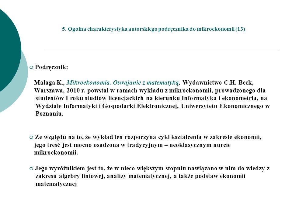 5. Ogólna charakterystyka autorskiego podręcznika do mikroekonomii (13) Podręcznik: Malaga K., Mikroekonomia. Oswajanie z matematyką, Wydawnictwo C.H.