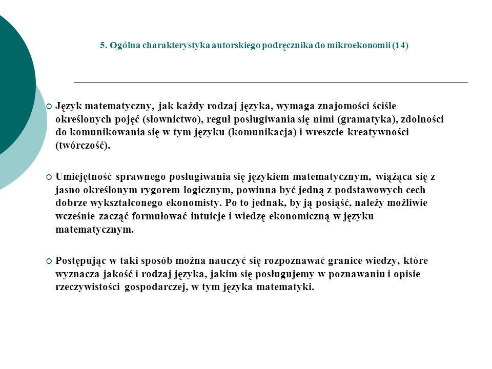 5. Ogólna charakterystyka autorskiego podręcznika do mikroekonomii (14) Język matematyczny, jak każdy rodzaj języka, wymaga znajomości ściśle określon