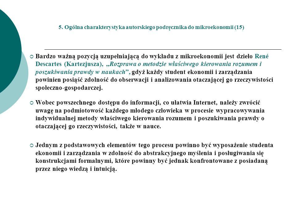 5. Ogólna charakterystyka autorskiego podręcznika do mikroekonomii (15) Bardzo ważną pozycją uzupełniającą do wykładu z mikroekonomii jest dzieło René
