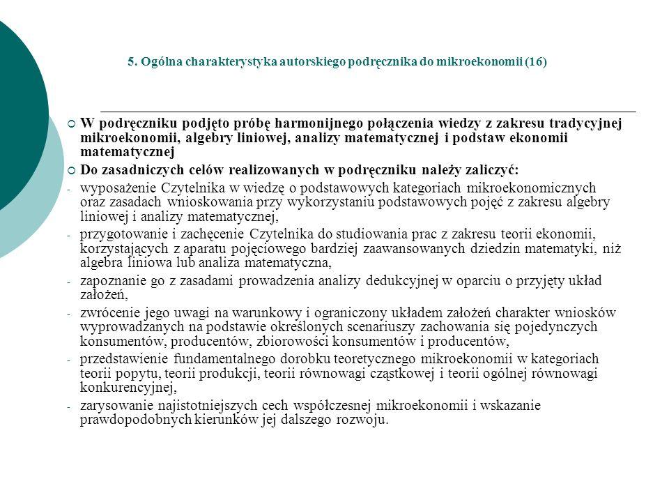 5. Ogólna charakterystyka autorskiego podręcznika do mikroekonomii (16) W podręczniku podjęto próbę harmonijnego połączenia wiedzy z zakresu tradycyjn