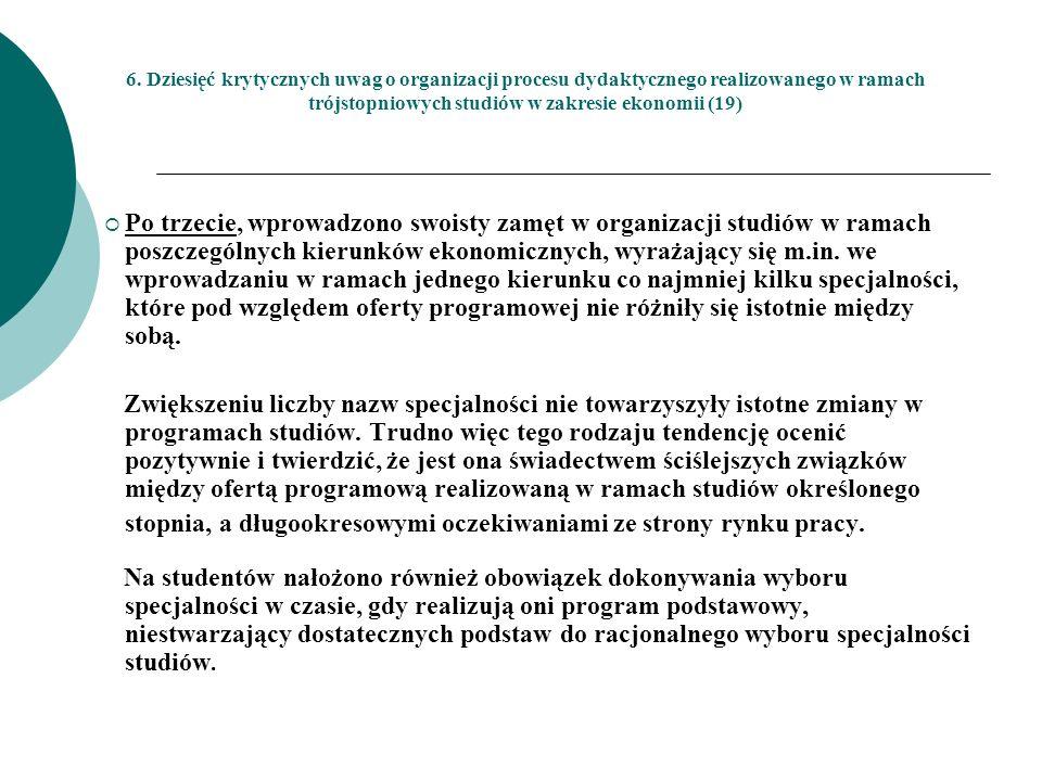 6. Dziesięć krytycznych uwag o organizacji procesu dydaktycznego realizowanego w ramach trójstopniowych studiów w zakresie ekonomii (19) Po trzecie, w