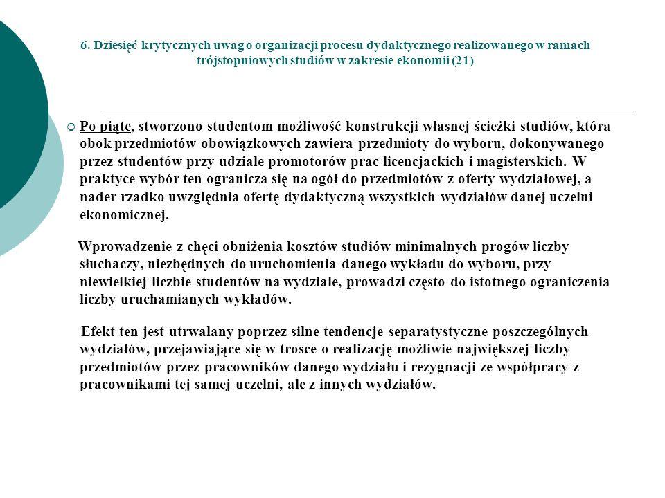 6. Dziesięć krytycznych uwag o organizacji procesu dydaktycznego realizowanego w ramach trójstopniowych studiów w zakresie ekonomii (21) Po piąte, stw
