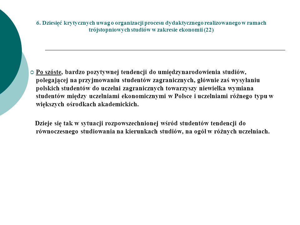 6. Dziesięć krytycznych uwag o organizacji procesu dydaktycznego realizowanego w ramach trójstopniowych studiów w zakresie ekonomii (22) Po szóste, ba