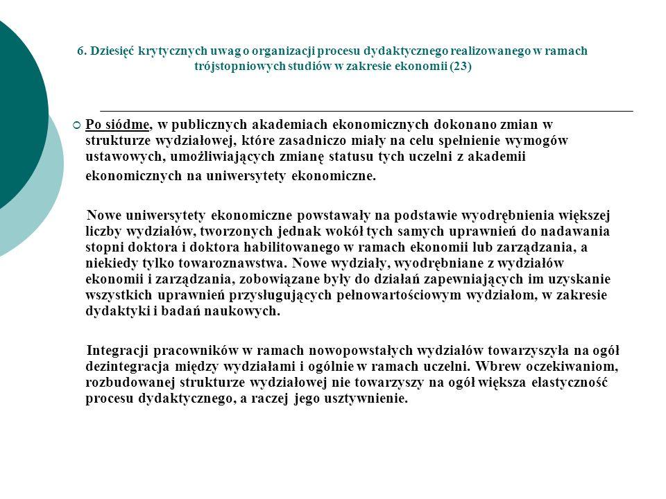 6. Dziesięć krytycznych uwag o organizacji procesu dydaktycznego realizowanego w ramach trójstopniowych studiów w zakresie ekonomii (23) Po siódme, w