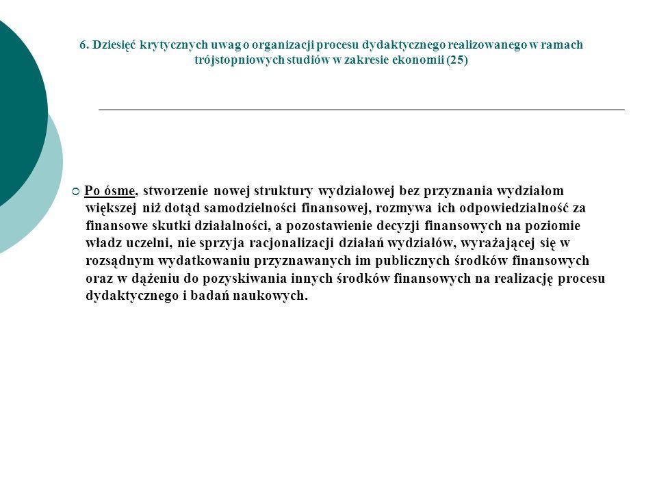 6. Dziesięć krytycznych uwag o organizacji procesu dydaktycznego realizowanego w ramach trójstopniowych studiów w zakresie ekonomii (25) Po ósme, stwo