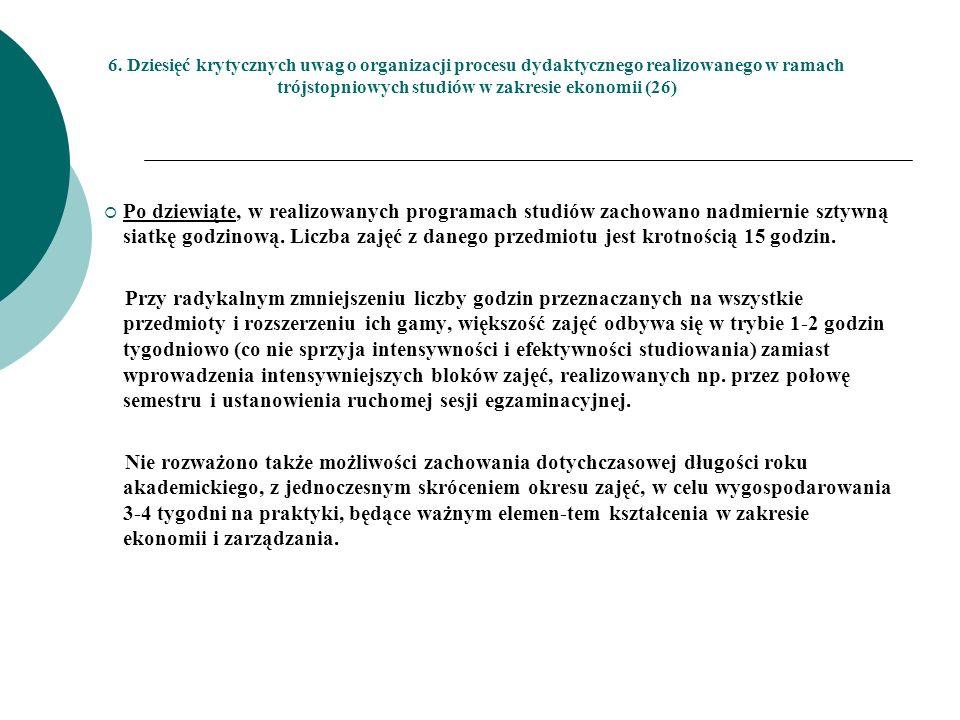 6. Dziesięć krytycznych uwag o organizacji procesu dydaktycznego realizowanego w ramach trójstopniowych studiów w zakresie ekonomii (26) Po dziewiąte,