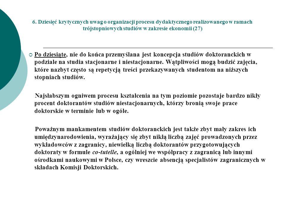 6. Dziesięć krytycznych uwag o organizacji procesu dydaktycznego realizowanego w ramach trójstopniowych studiów w zakresie ekonomii (27) Po dziesiąte,