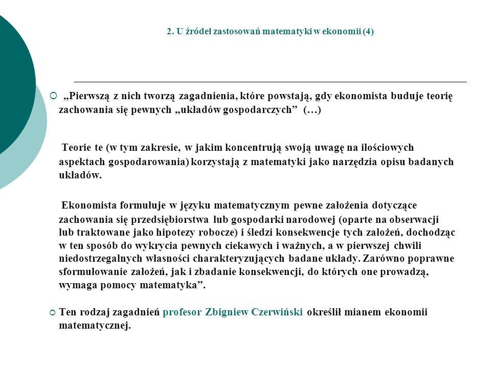 2. U źródeł zastosowań matematyki w ekonomii (4) Pierwszą z nich tworzą zagadnienia, które powstają, gdy ekonomista buduje teorię zachowania się pewny