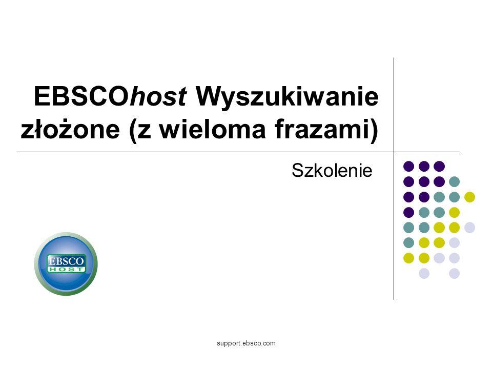 support.ebsco.com EBSCOhost Wyszukiwanie złożone (z wieloma frazami) Szkolenie
