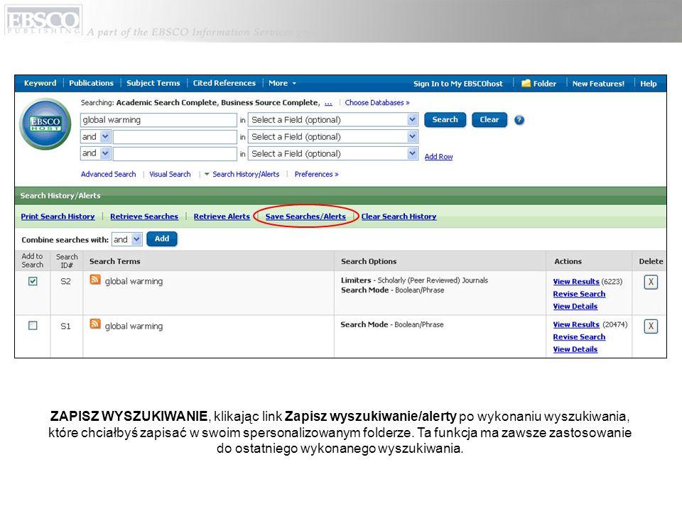 ZAPISZ WYSZUKIWANIE, klikając link Zapisz wyszukiwanie/alerty po wykonaniu wyszukiwania, które chciałbyś zapisać w swoim spersonalizowanym folderze.