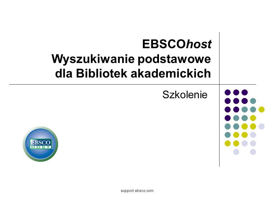 support.ebsco.com EBSCOhost Wyszukiwanie podstawowe dla Bibliotek akademickich Szkolenie