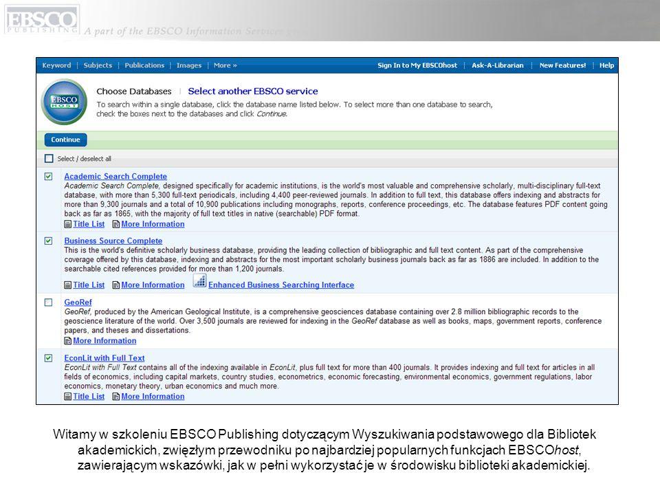 Witamy w szkoleniu EBSCO Publishing dotyczącym Wyszukiwania podstawowego dla Bibliotek akademickich, zwięzłym przewodniku po najbardziej popularnych funkcjach EBSCOhost, zawierającym wskazówki, jak w pełni wykorzystać je w środowisku biblioteki akademickiej.