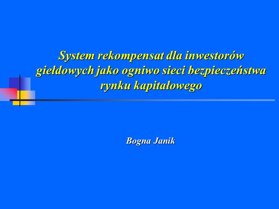 System rekompensat dla inwestorów giełdowych jako ogniwo sieci bezpieczeństwa rynku kapitałowego Bogna Janik Bogna Janik