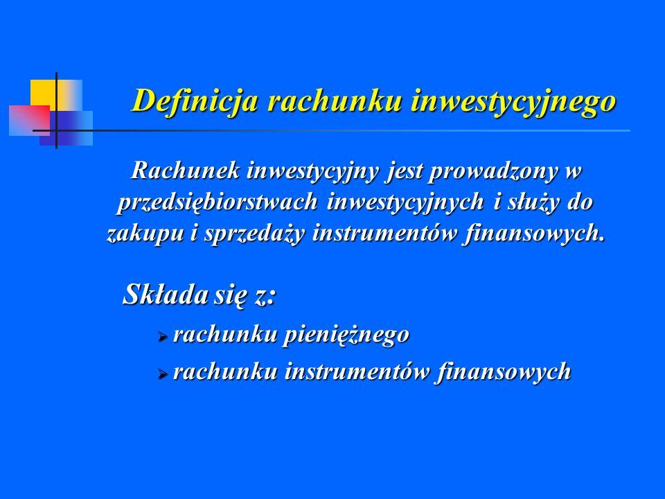 Definicja rachunku inwestycyjnego Rachunek inwestycyjny jest prowadzony w przedsiębiorstwach inwestycyjnych i służy do zakupu i sprzedaży instrumentów