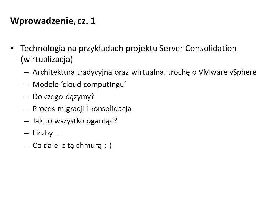 Wprowadzenie, cz. 1 Technologia na przykładach projektu Server Consolidation (wirtualizacja) – Architektura tradycyjna oraz wirtualna, trochę o VMware