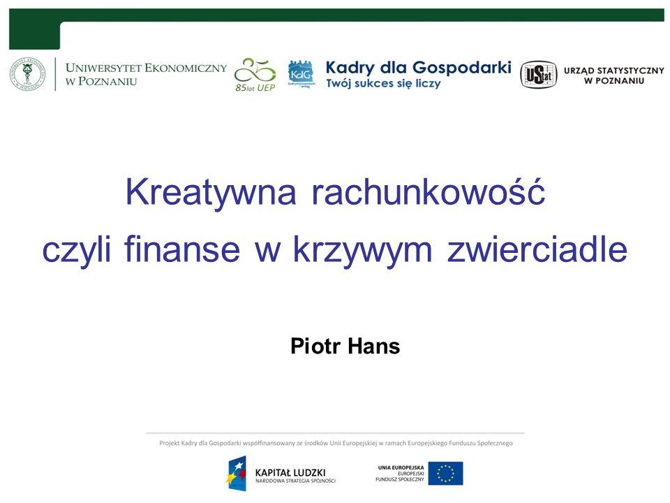 Kreatywna rachunkowość czyli finanse w krzywym zwierciadle Piotr Hans CIA CFE CMR Audytor Wewnętrzny Grupy Kapitałowej NOVOL Sp.