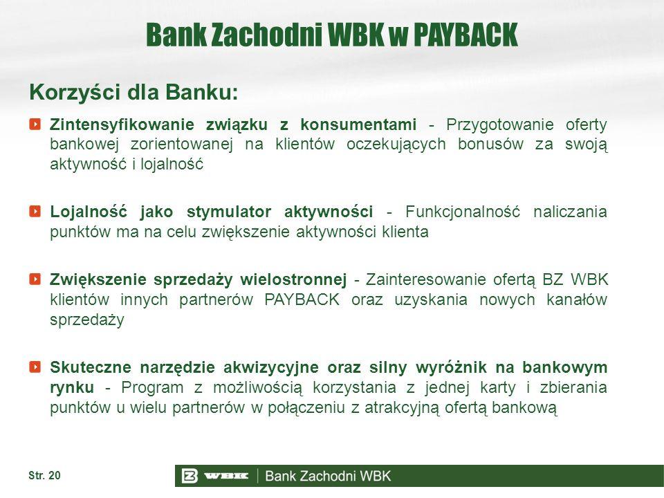 Str. 20 Bank Zachodni WBK w PAYBACK Korzyści dla Banku: Zintensyfikowanie związku z konsumentami - Przygotowanie oferty bankowej zorientowanej na klie