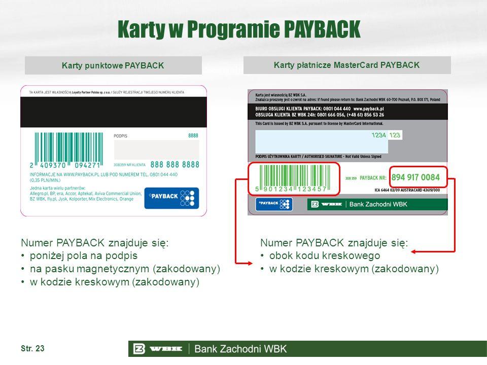 Karty w Programie PAYBACK Str. 23 Numer PAYBACK znajduje się: poniżej pola na podpis na pasku magnetycznym (zakodowany) w kodzie kreskowym (zakodowany