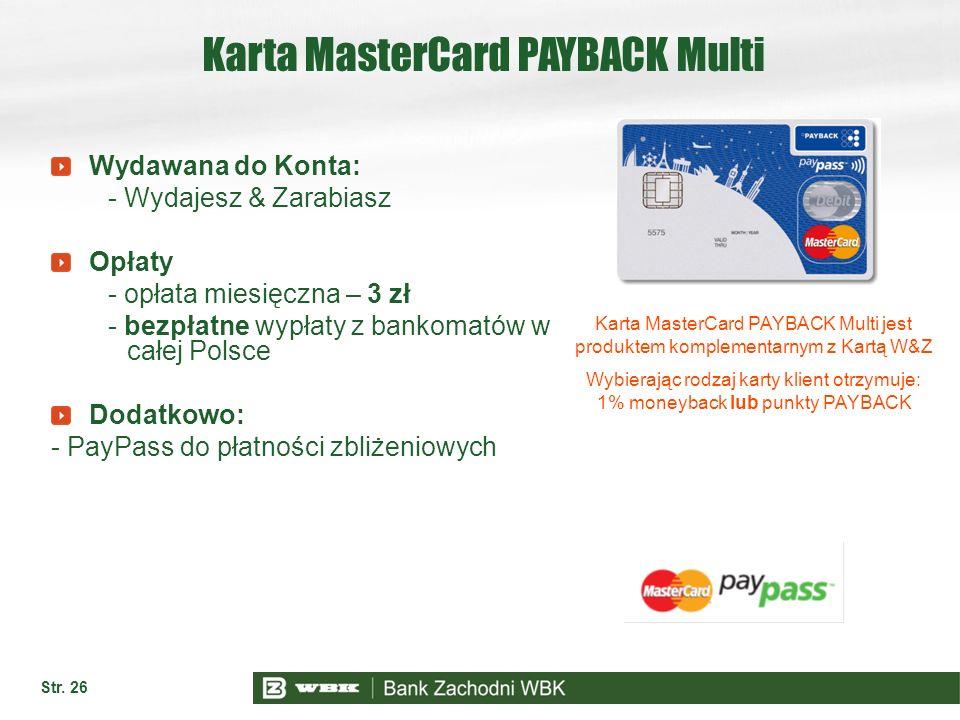 Str. 26 Karta MasterCard PAYBACK Multi Wydawana do Konta: - Wydajesz & Zarabiasz Opłaty - opłata miesięczna – 3 zł - bezpłatne wypłaty z bankomatów w