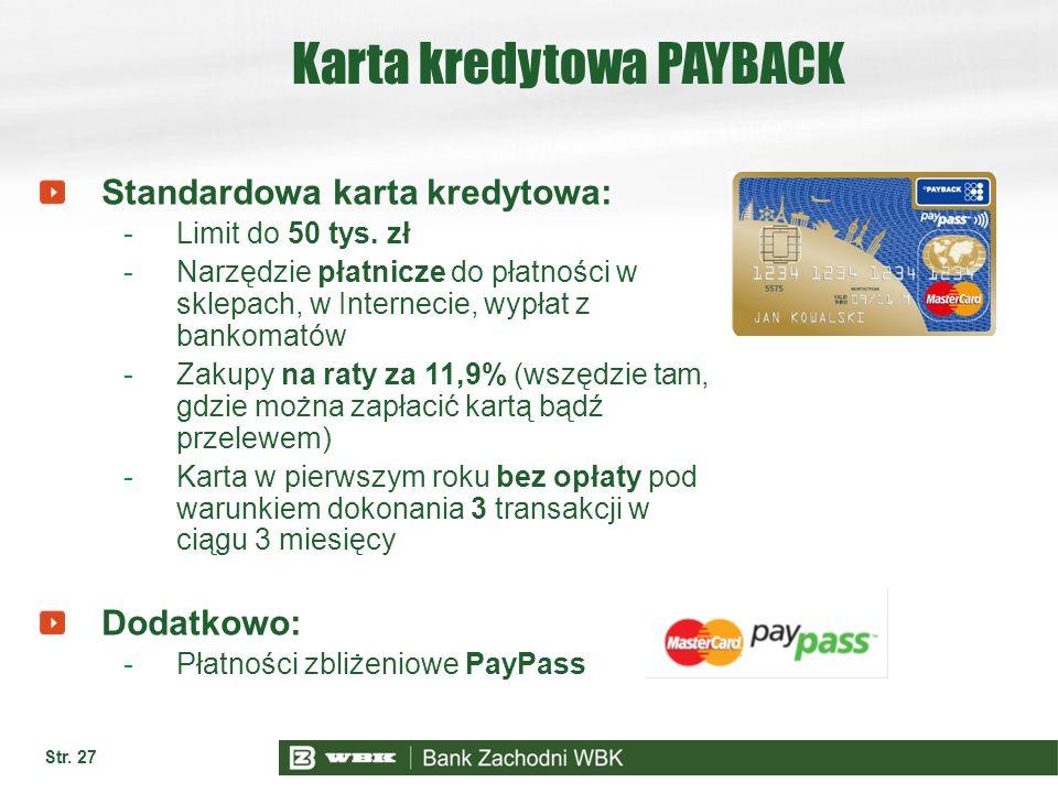 Str. 27 Karta kredytowa PAYBACK Standardowa karta kredytowa: -Limit do 50 tys. zł -Narzędzie płatnicze do płatności w sklepach, w Internecie, wypłat z