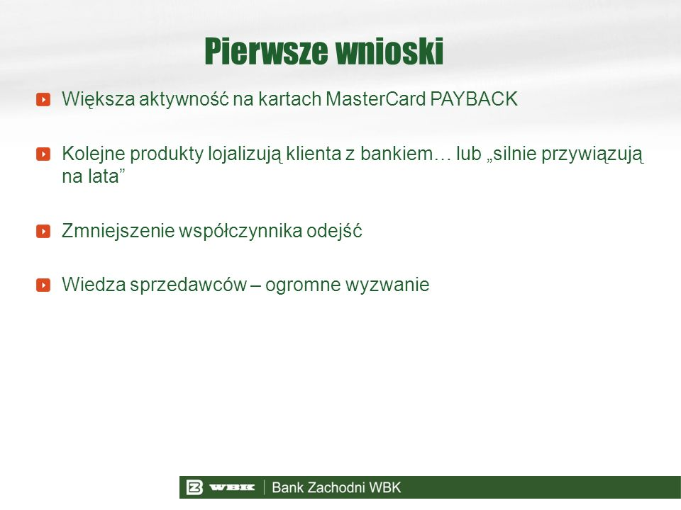 Pierwsze wnioski Większa aktywność na kartach MasterCard PAYBACK Kolejne produkty lojalizują klienta z bankiem… lub silnie przywiązują na lata Zmniejs