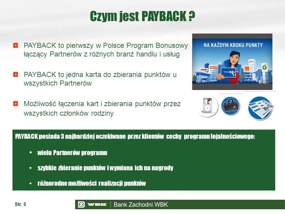 Str. 5 Czym jest PAYBACK ? PAYBACK to pierwszy w Polsce Program Bonusowy łączący Partnerów z różnych branż handlu i usług PAYBACK to jedna karta do zb