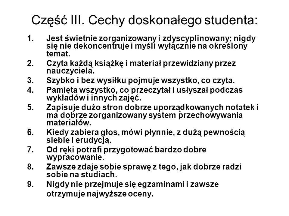 Część III. Cechy doskonałego studenta: 1.Jest świetnie zorganizowany i zdyscyplinowany; nigdy się nie dekoncentruje i myśli wyłącznie na określony tem