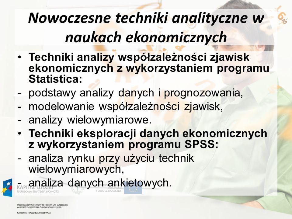 Nowoczesne techniki analityczne w naukach ekonomicznych Techniki analizy współzależności zjawisk ekonomicznych z wykorzystaniem programu Statistica: -