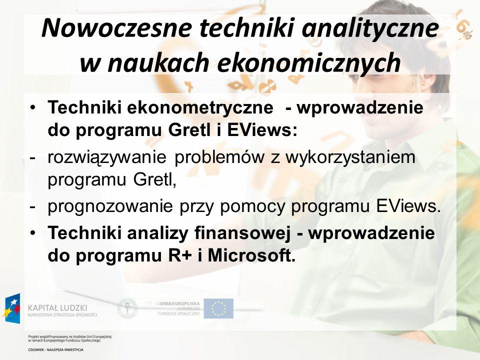 Nowoczesne techniki analityczne w naukach ekonomicznych Techniki ekonometryczne - wprowadzenie do programu Gretl i EViews: -rozwiązywanie problemów z